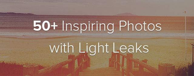 50+ Inspiring Photos with Light Leaks - FilterGrade