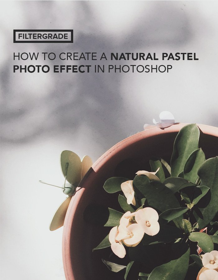 How to Create a Natural Pastel Photo Effect in Photoshop