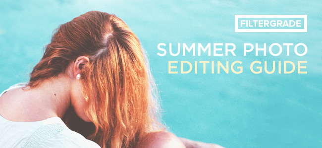 The Summer Photo Editing Guide from FilterGrade!