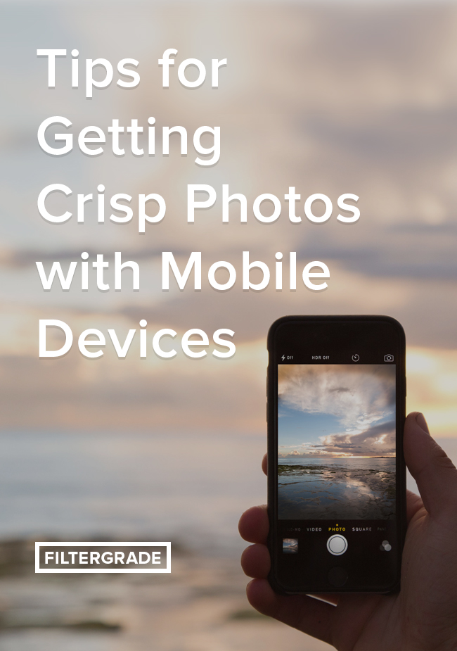 How to get sharper, more crisp photos with mobile devices.