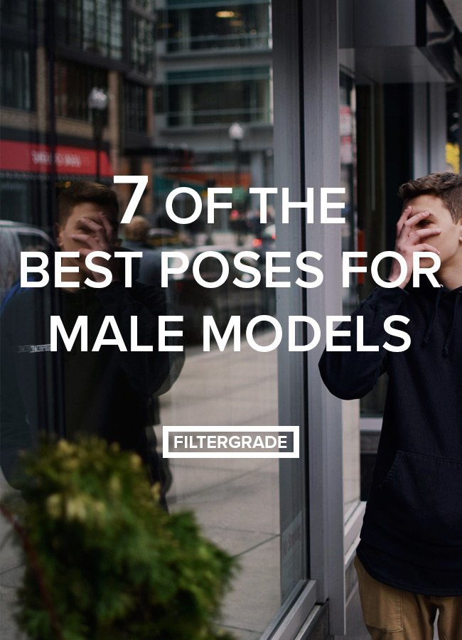 7 of the Best Poses for Male Models , FilterGrade