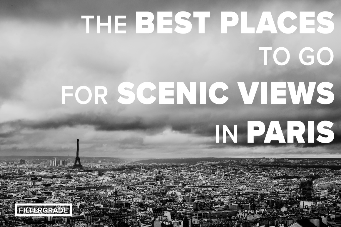 The Best Places to Go for Scenic Views in Paris - Matt Moloney - FilterGrade Blog