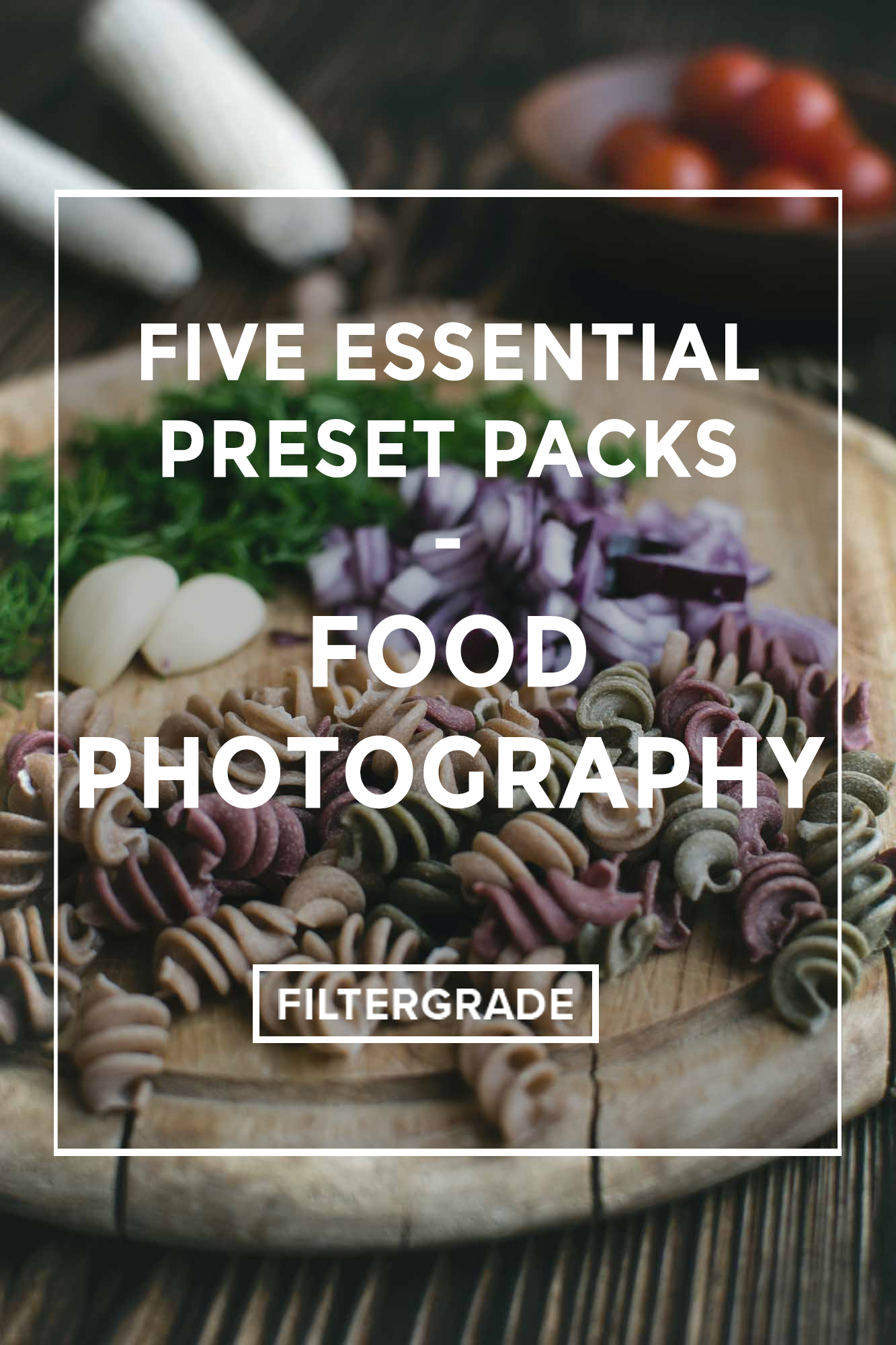 *Five Essential Preset Packs - Food Photography - FilterGrade