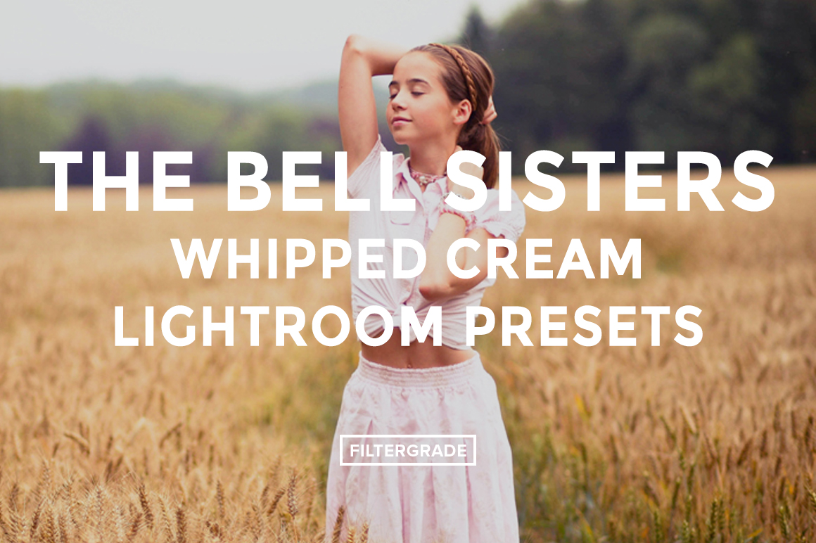 Featured - The Bell Sisters Whipped Cream Lightroom Presets- FilterGrade