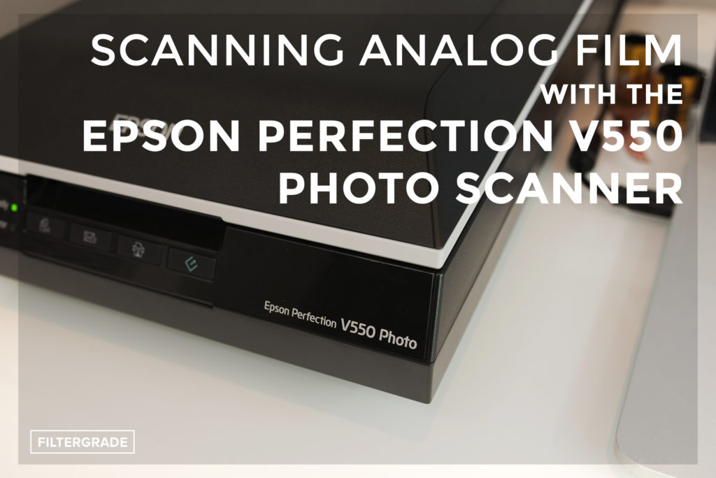 Scanning Analog Film with the Epson Perfection v550 Photo Scanner - FilterGrade