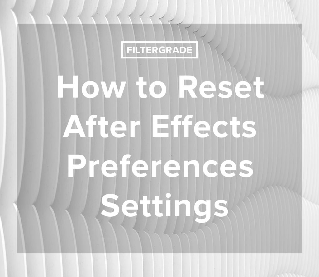 How to Resets After Effects Preferences Settings - FilterGrade Blog