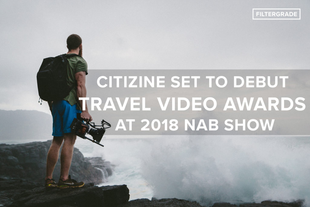 Citizine set to Debut Travel Video Awards at 2018 NAB Show - FilterGrade