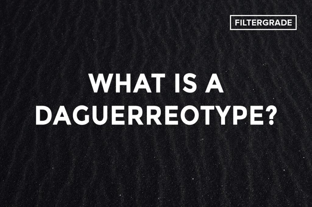 What is a Daguerreotype? - FilterGrade