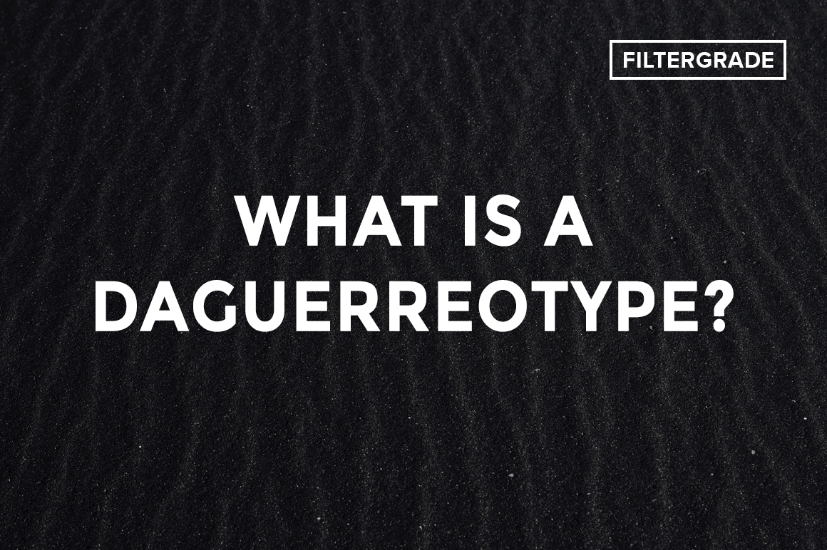 What is a Daguerreotype? - FilterGrade
