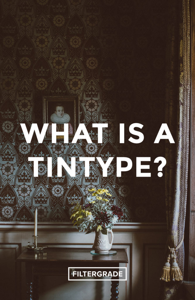 *What is a Tintype? - FilterGrade