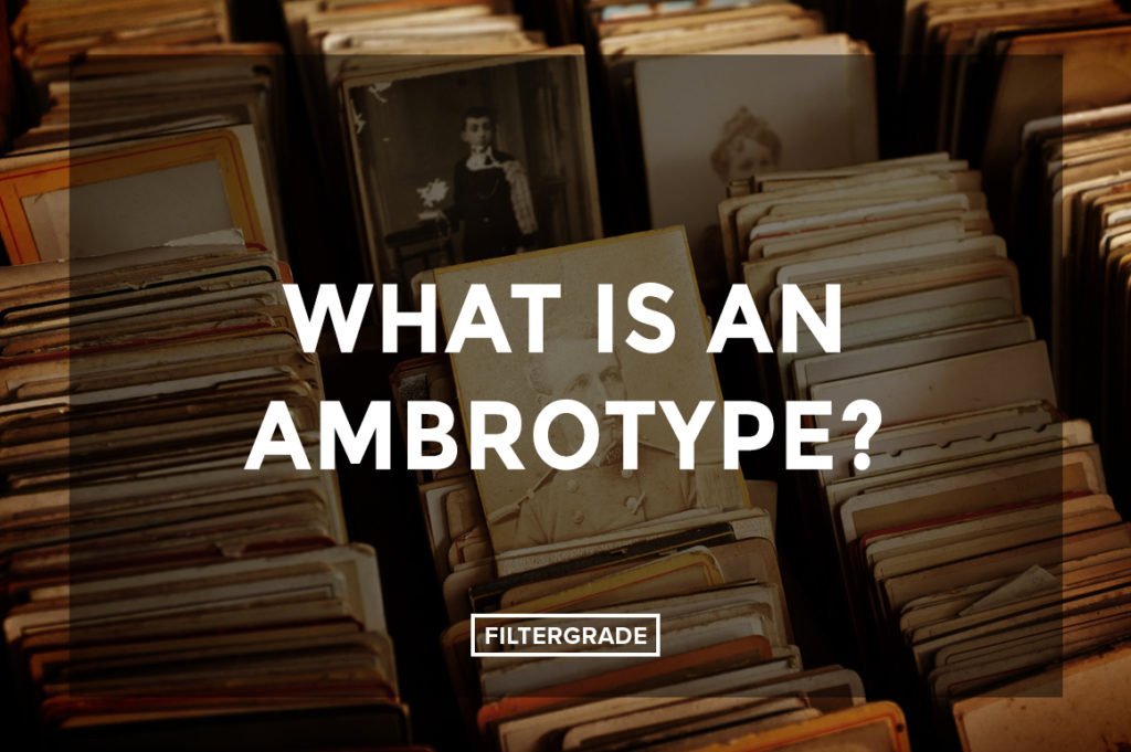 What is an Ambrotype? - FilterGrade