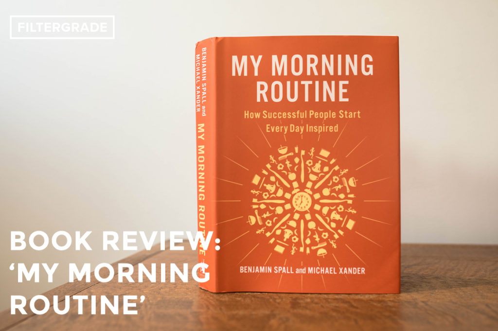 My Morning Routine Book Review - Benjamin Spall - Michael Xander - FilterGrade