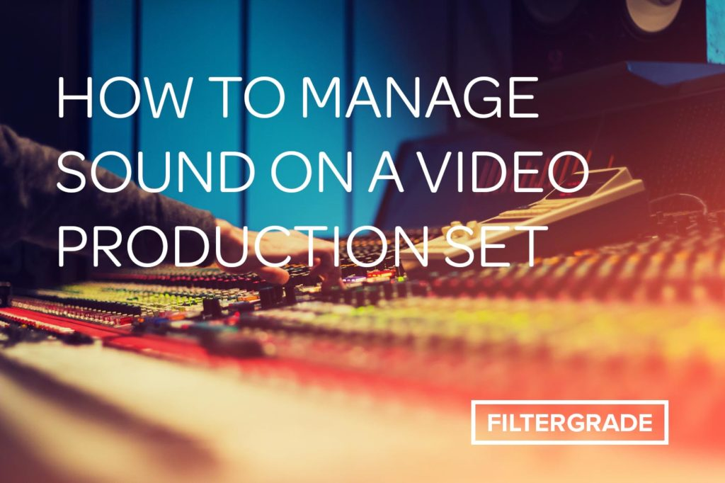 How to Manage Sound on a Video Production Set