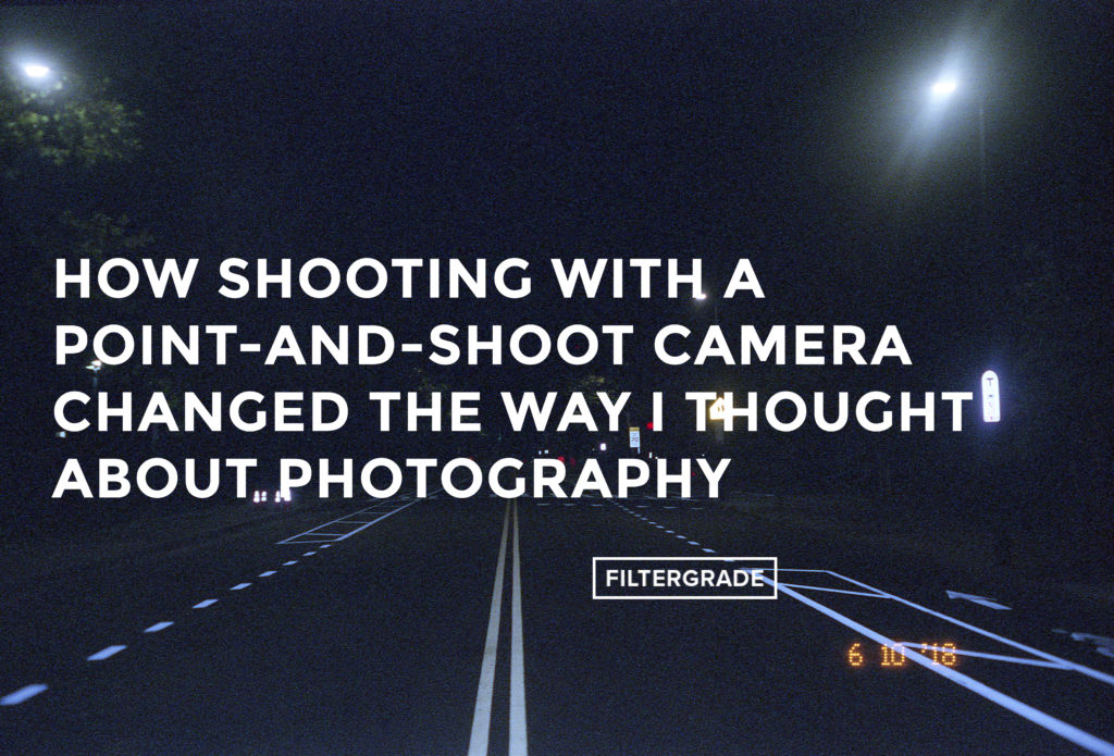 Featured-How-Shooting-with-a-Point-and-Shoot-Camera-Changed-the-Way-I-Thought-About-Photography-FilterGrade