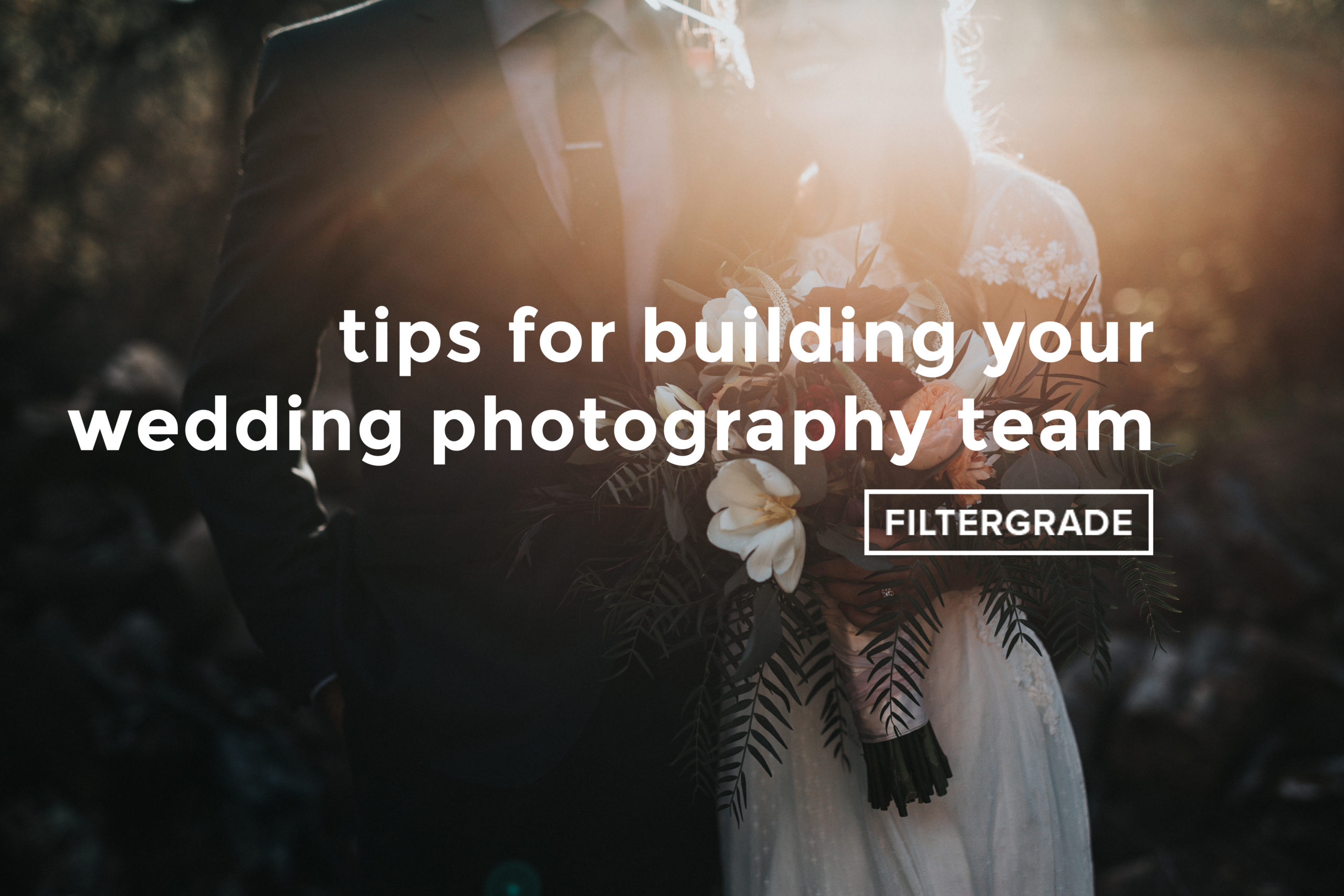Tips for Building Your Wedding Photography Team - FilterGrade