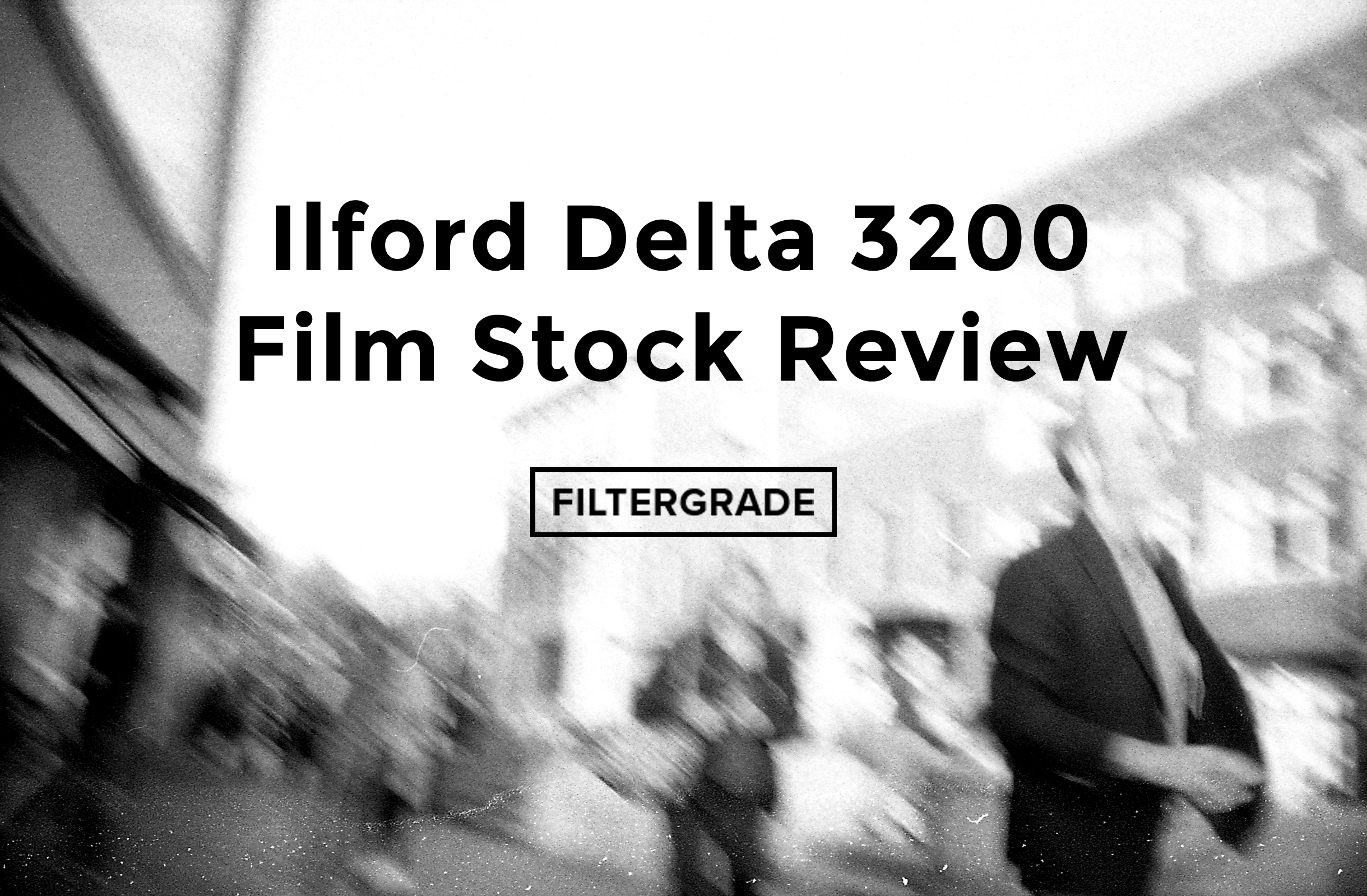 Ilford Delta 3200 Film Stock Review - FilterGrade