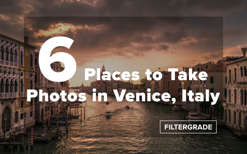 6 Places to Take Photos in Venice, Italy - FilterGrade