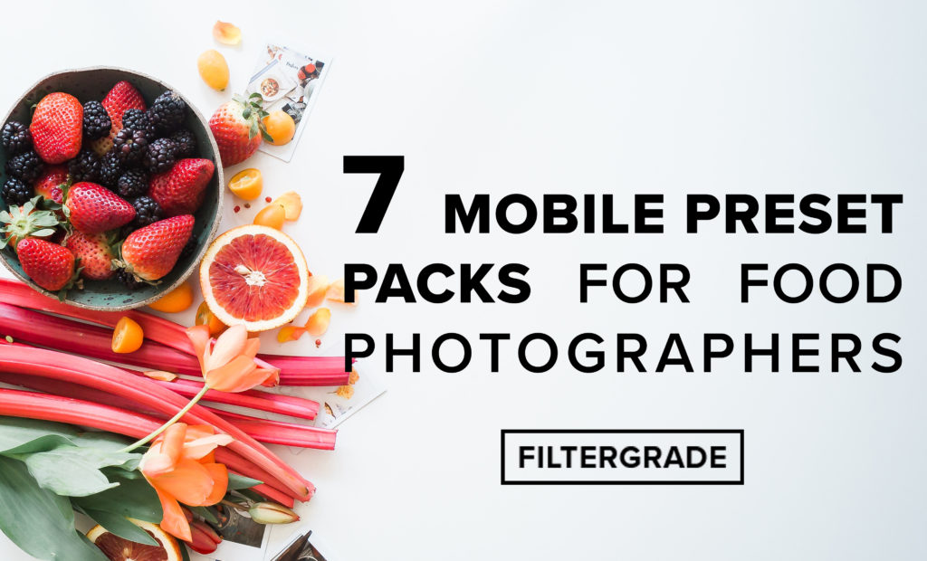 7 Mobile Preset Packs for Food Photographers - FilterGrade