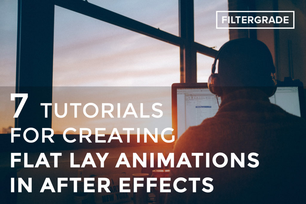 7 Tutorials for Creating Flat Lay Animations in After Effects - FilterGrade