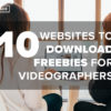 10 Websites to Download Freebies for Videographers - FilterGrade