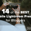 14 of the Best Mobile Lightroom Presets for Bloggers - FilterGrade