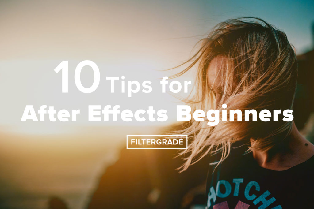 10 Tips for After Effects Beginners - FilterGrade