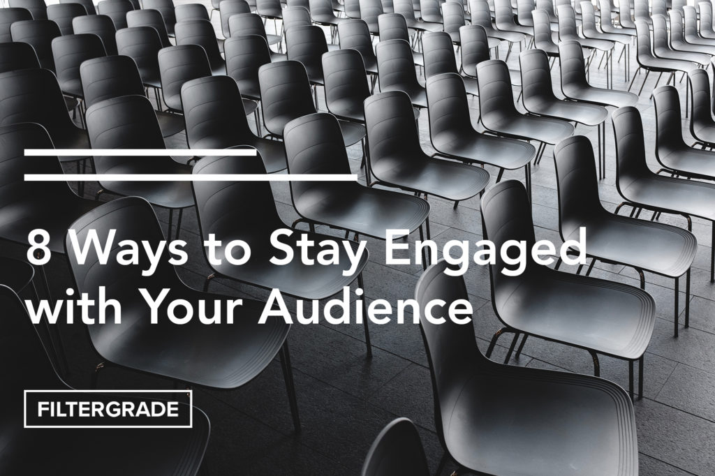 Cover - 8 Ways to Stay Engaged with Your Audience - FilterGrade