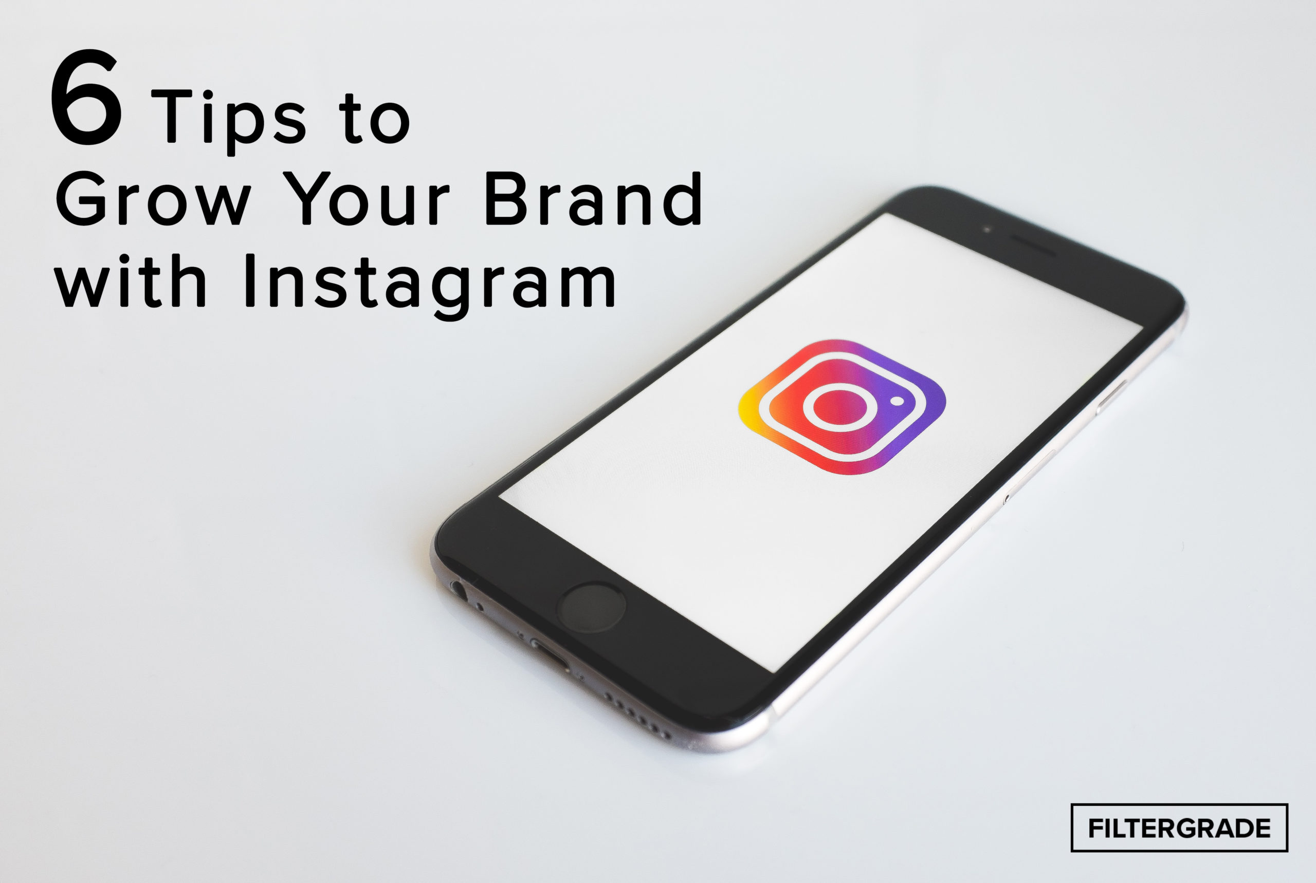 6 Tips to Grow Your Brand wit Instagram - FilterGrade