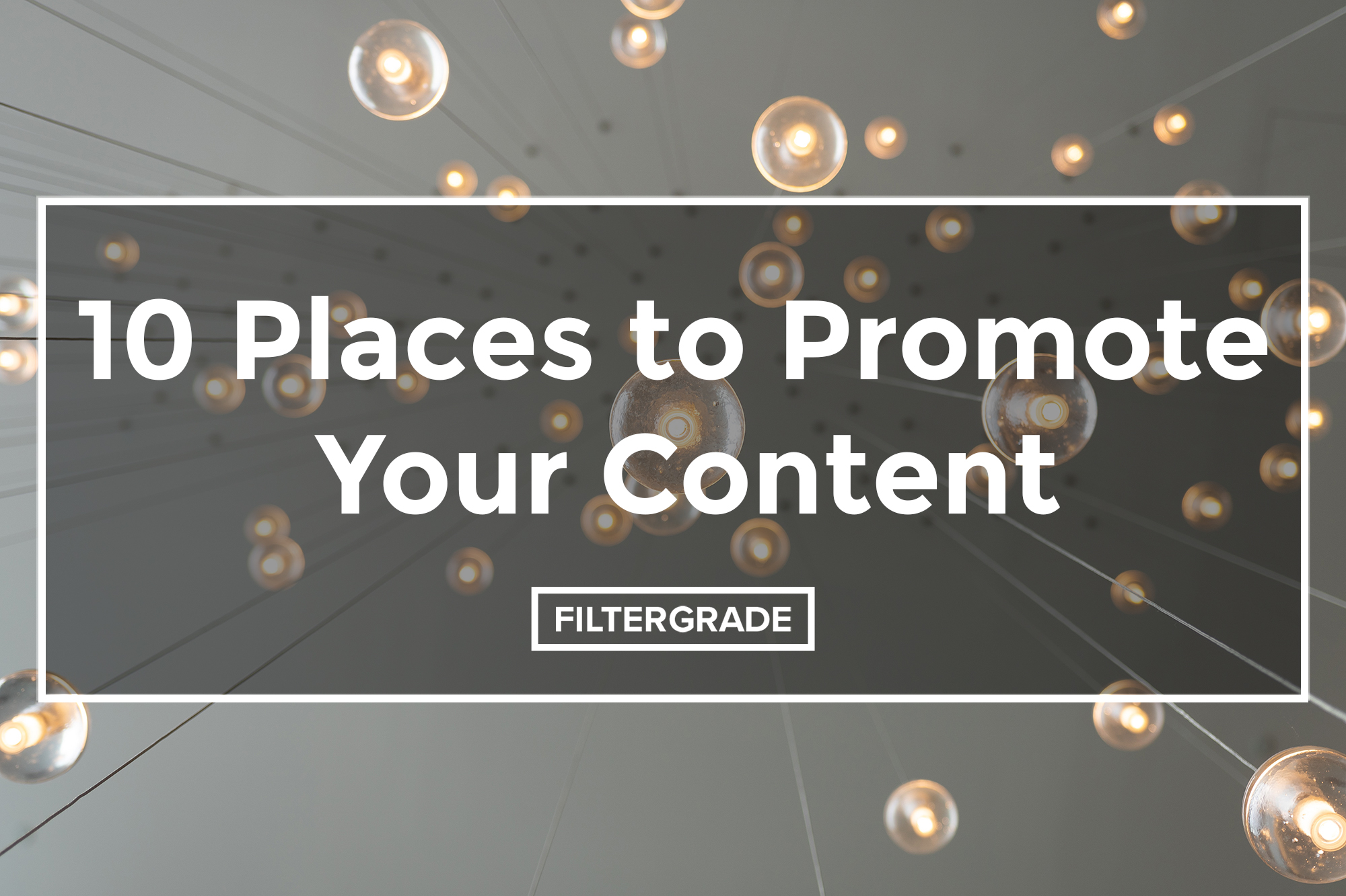 10 Places to Promote Your Content - FilterGrade