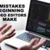 7 Mistakes Beginning Video Editors Make - FilterGrade