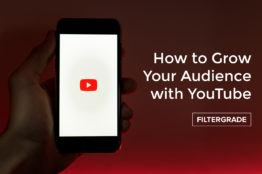 How to Grow Your Audience with YouTube - FilterGrade