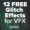 12 FREE Glitch Effects for VFX - Cover - FilterGrade