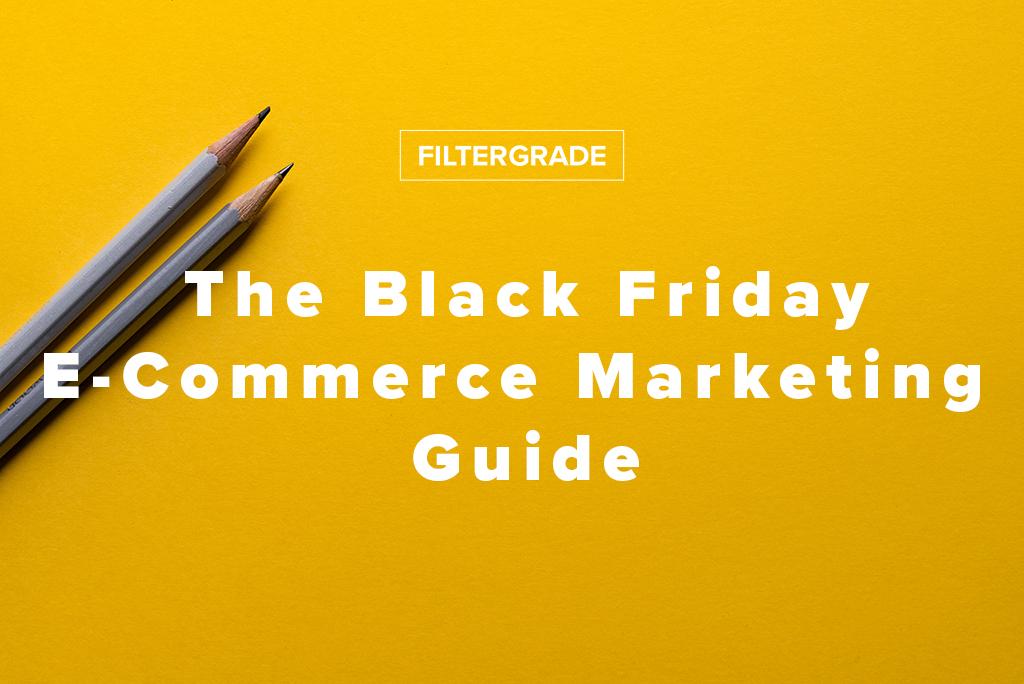 The Black Friday E-Commerce Marketing Guide - FilterGrade