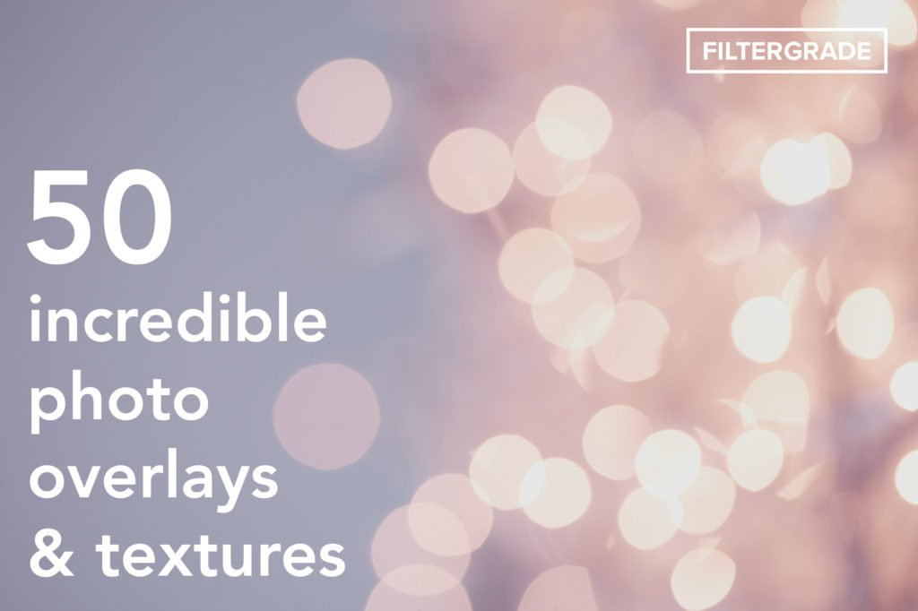 50 Incredible Photo Overlays & Textures - FilterGrade