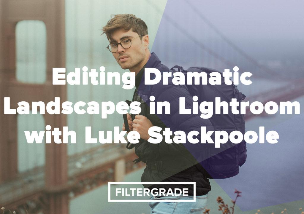 Editing Dramatic Landscapes in Lightroom with Luke Stackpoole - FilterGrade