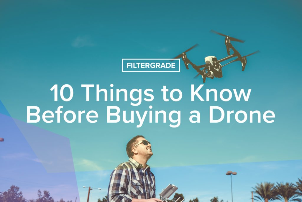 10 Things to Know Before Buying a Drone - FilterGrade