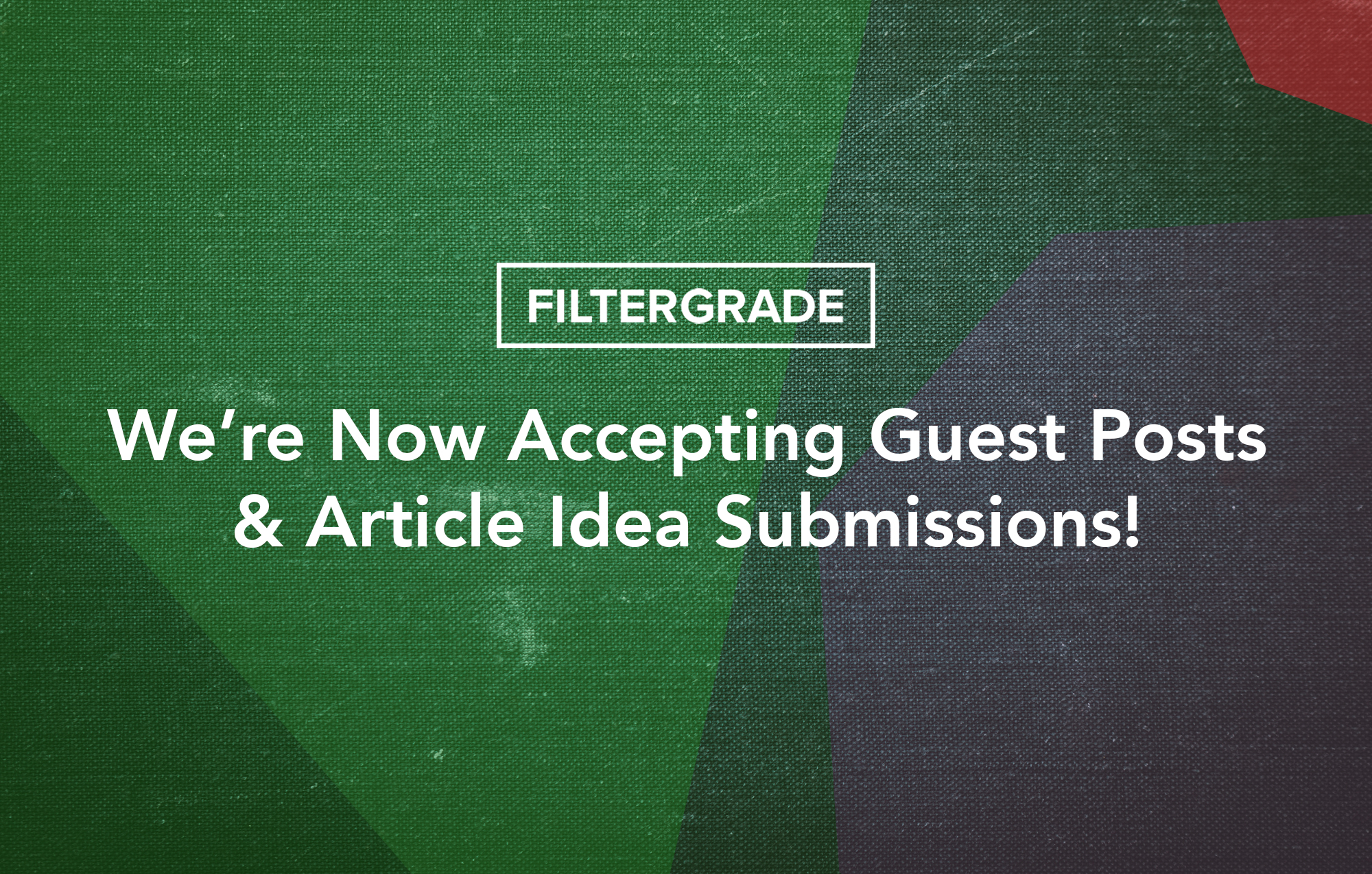 Cover Page - We're Now Accepting Guest Posts & Article Idea Submissions - FilterGrade