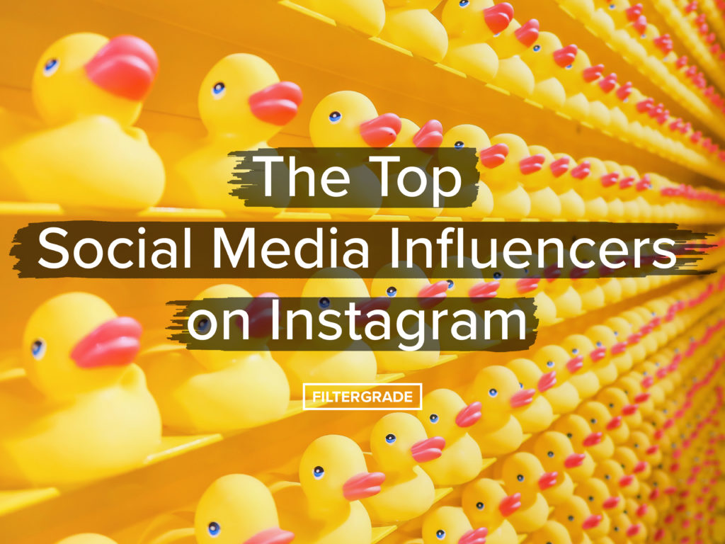 The Top Social Media Influnecers on Instagram - Filtergrade