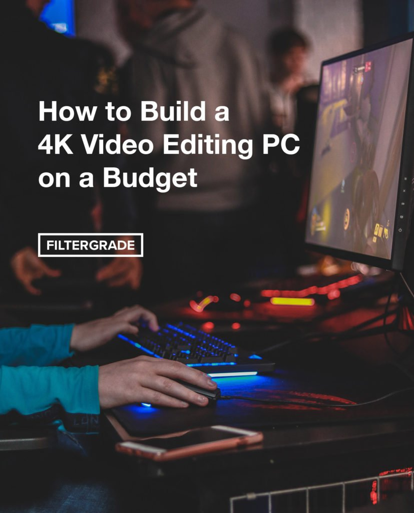 How to Build a 4K Video Editing PC on a Budget