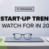 12 Start Up Trends to Watch for In 2020 - FilterGrade copy