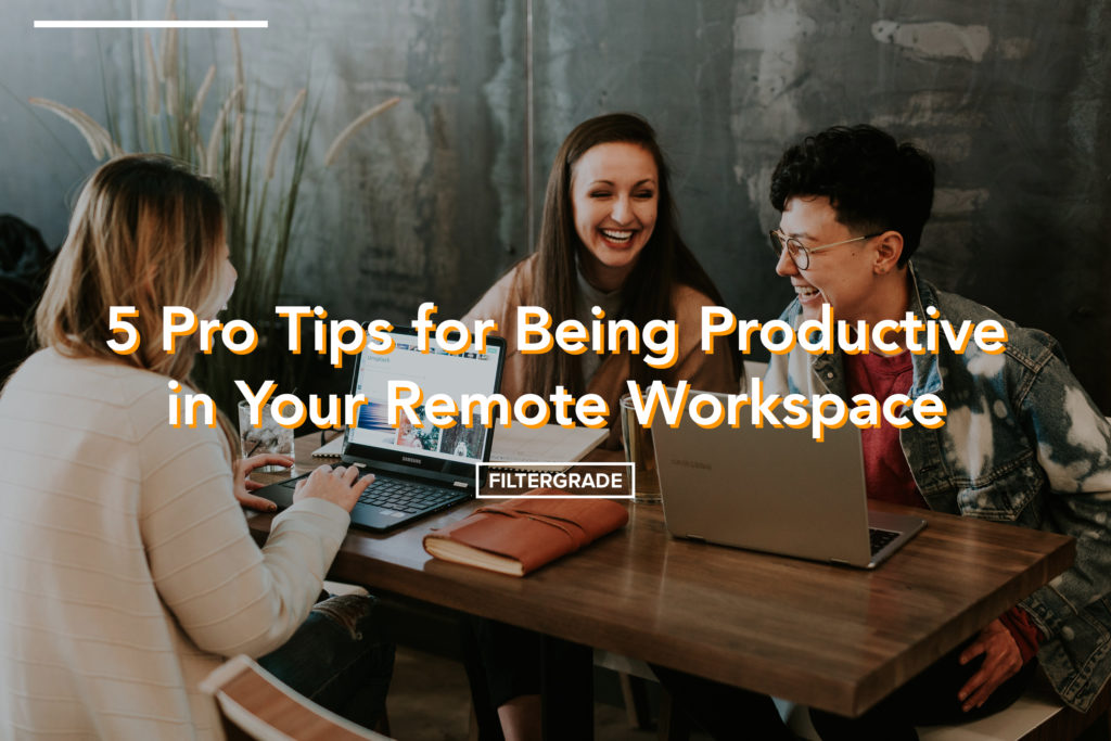 5 Pro Tips for Being Productive in Your Remote Workspace - FilterGrade