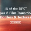 18 of the BEST Super 8 Film Transitions Borders and Textures - FilterGrade
