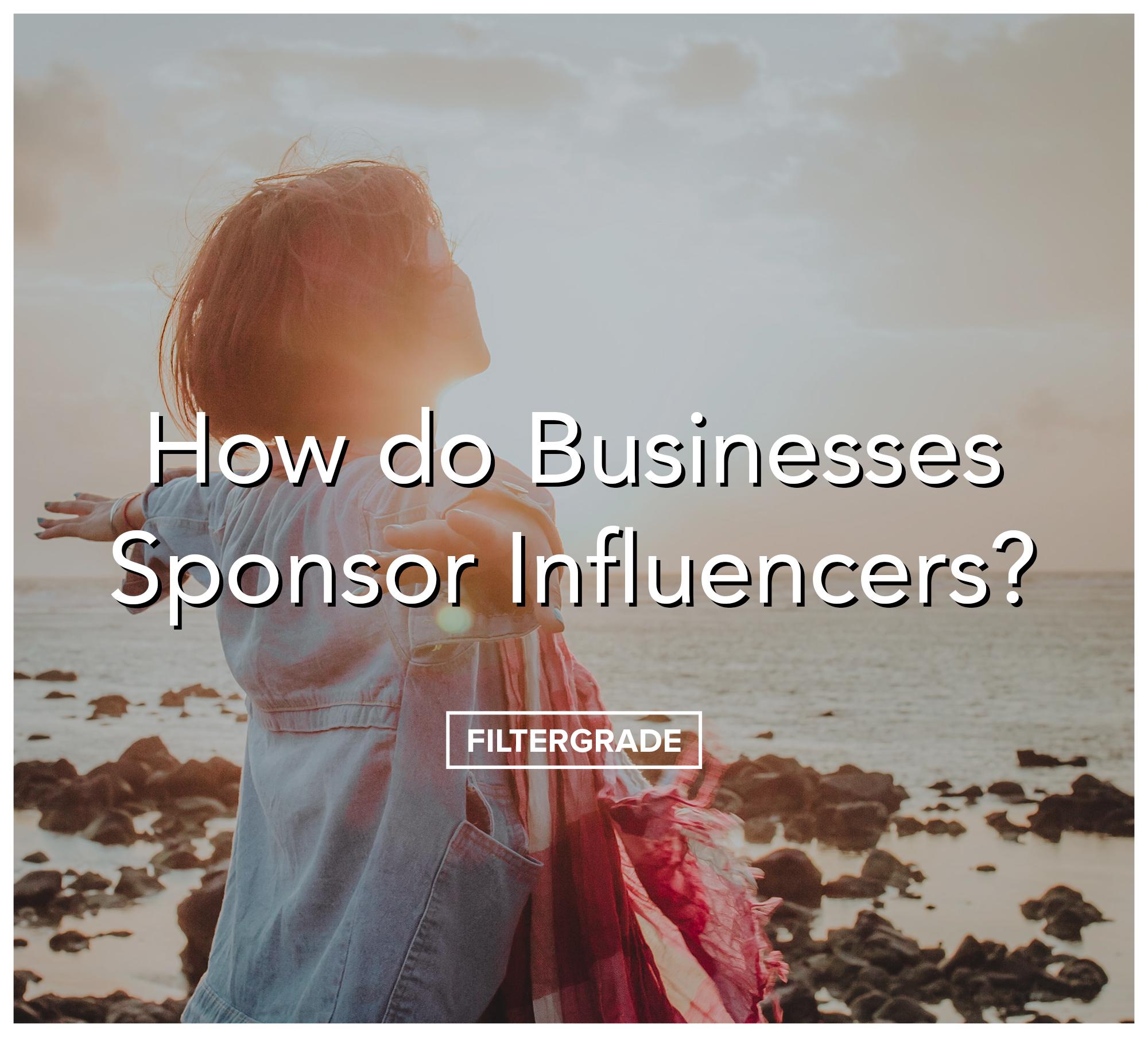 How do Businesses Sponsor Influencers - FilterGrade