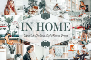10 In Home Mobile & Desktop Lightroom Presets