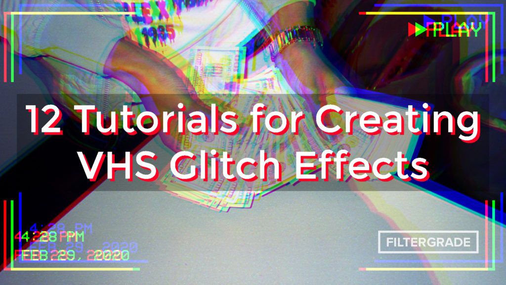 12 Tutorials for Creating VHS Glitch Effects - FilterGrade