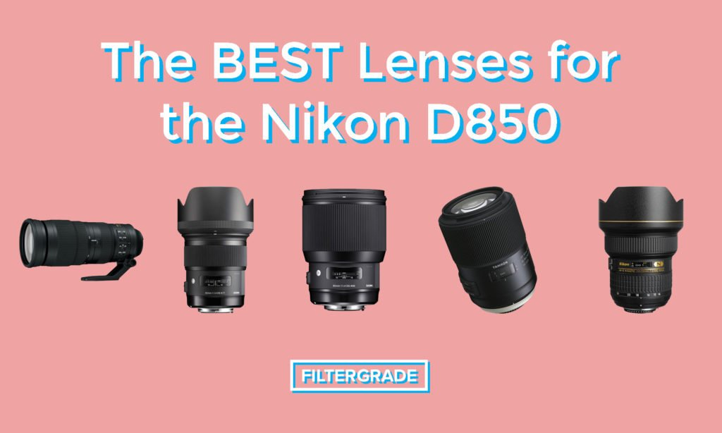 The Best Lenses for the Nikon D850 - FilterGrade