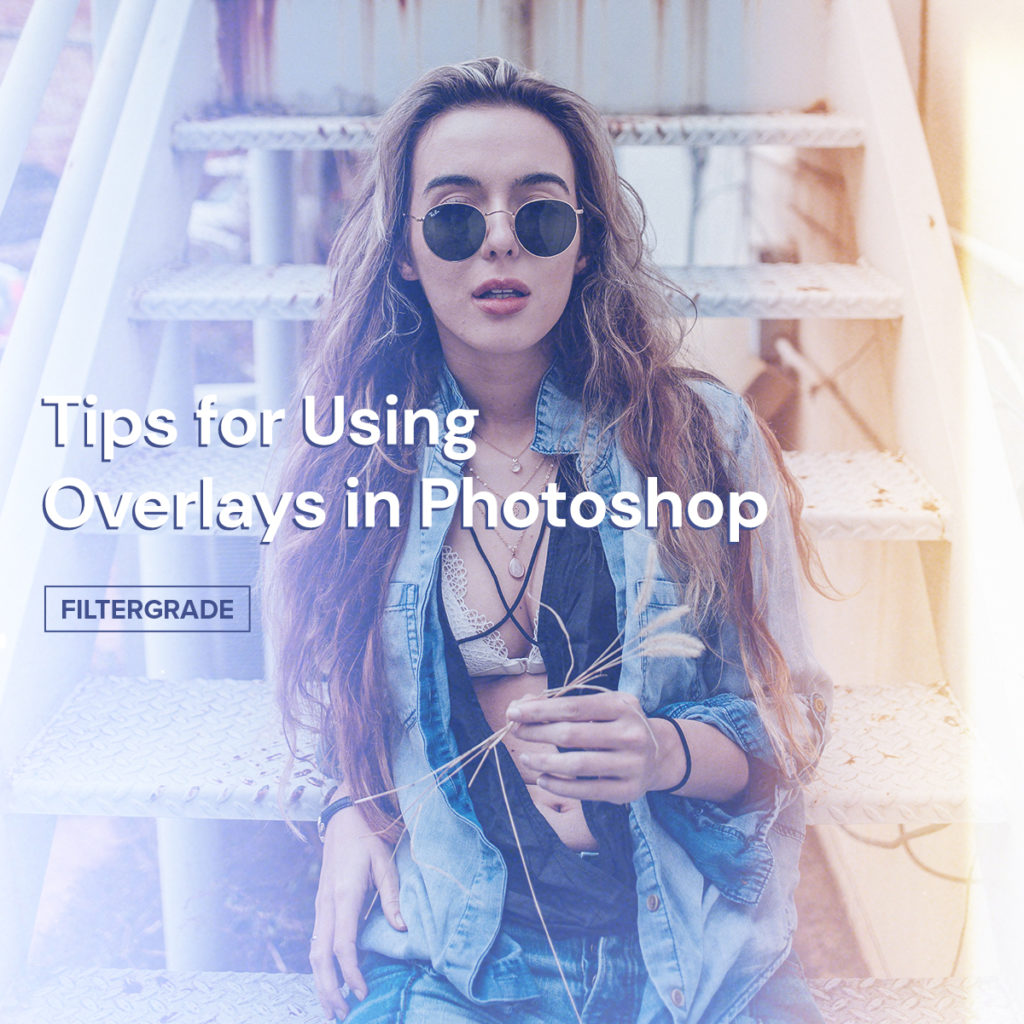 Tips for Using Overlays in Adobe Photoshop - FilterGrade