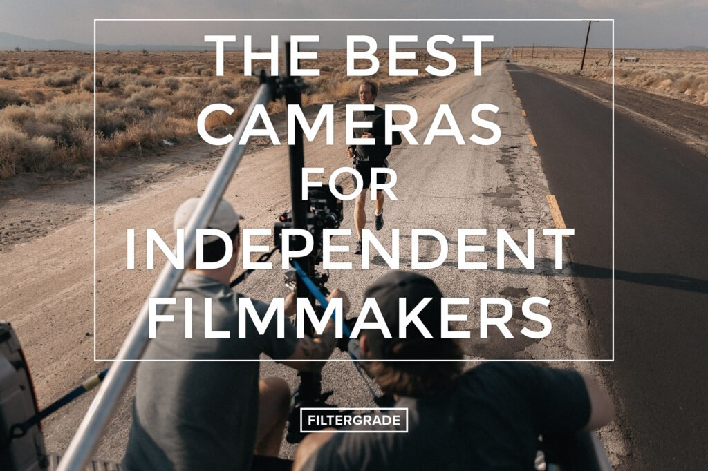 The Best Cameras for Independent Filmmakers - FilterGrade