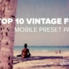 Top 10 Vintage Film Mobile Preset Packs - FilterGrade