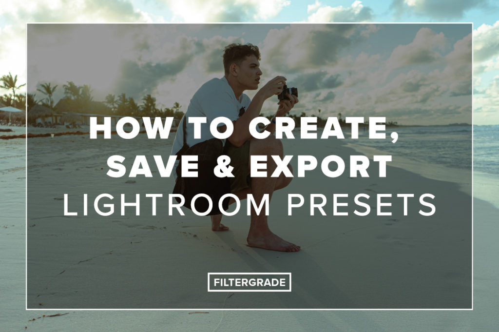 How-to-Create-Save-and-Export-Lightroom-Presets-FilterGrade